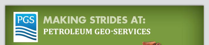 Making Strides at: Petroleum Geo-Services